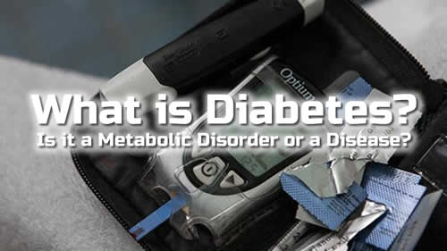 What Is Diabetes? – Is It A Metabolic Disorder Or A Disease?